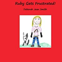 Ruby Gets Frustrated (Life Stories from Papa's Heart)