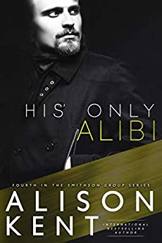 His Only Alibi (Smithson Group Book 4) by [Kent, Alison]