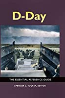 D-Day: The Essential Reference Guide