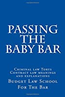 Passing the Baby Bar: Criminal Law Torts Contract Law Meanings and Explanations