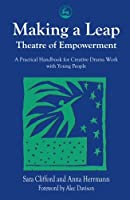 Making a Leap - Theatre of Empowerment: A Practical Handbook for Creative Drama Work with Young People
