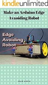Make an Arduino Edge Avaoiding Robot (English Edition)
