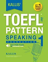 Kallis' iBT Toefl Pattern: Speaking 1 - Foundation (Ibt Toefl Pattern Speaking)