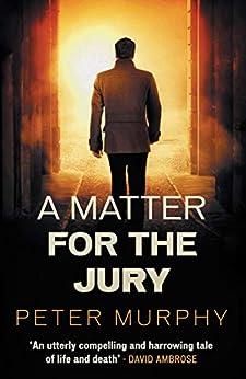 A Matter for the Jury: A dramatic capital murder trial (A Ben Schroeder legal thriller) by [Murphy, Peter]