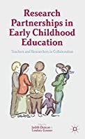 Research Partnerships in Early Childhood Education: Teachers and Researchers in Collaboration