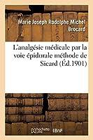 L'Analgésie Médicale Par La Voie Épidurale Méthode de Sicard (Sciences)