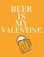 Beer is my valentine: Funny Romanitc Valentines Day Gifts for Him / Her ~ College-Ruled Paperback Notebook