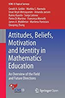 Attitudes, Beliefs, Motivation and Identity in Mathematics Education: An Overview of the Field and Future Directions (ICME-13 Topical Surveys)