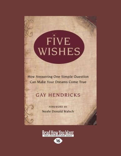 Download Five Wishes: How Answering One Simple Question Can Make Your Dreams Come True: Easyread Large Edition 1458720306