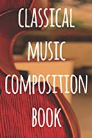 Classical Music Composition Book: The perfect way to record your compositions! Ideal gift for anyone you know who loves to create classical music!