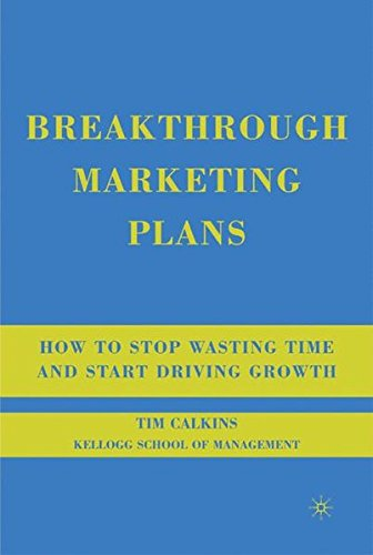 Download Breakthrough Marketing Plans: How to Stop Wasting Time and Start Driving Growth 0230607578