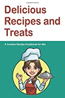 Delicious Recipes and Treats A Custom Recipe Cookbook for Nia: Personalized Cooking Notebook.  6 x 9 in - 150 Pages Recipe Journal (Customized Cookbook Journal for her)