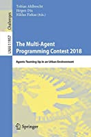 The Multi-Agent Programming Contest 2018: Agents Teaming Up in an Urban Environment (Lecture Notes in Computer Science)