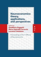 Neuroeconomics - Theory, Applications, and Perspectives: Prooceedings of the 1a Officina Di Neuroeconomia