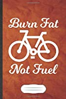 Burn Fat Not Fuel: Save The Earth Blank Journal Write Record. Practical Dad Mom Anniversary Gift, Fashionable Funny Creative Writing Logbook, Vintage Retro A5 6X9 110 Page