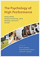 The Psychology of High Performance: Developing Human Potential into Domain-Specific Talent
