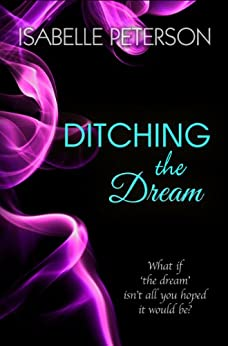 Ditching The Dream: Dream Series, Book 1 by [Peterson, Isabelle]