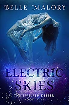 Electric Skies (The Twelfth Keeper Book 5) by [Malory, Belle]