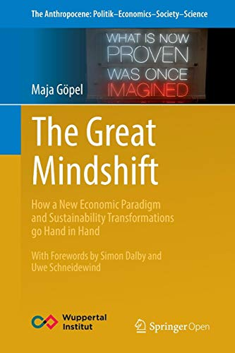 Download The Great Mindshift: How a New Economic Paradigm and Sustainability Transformations go Hand in Hand (The Anthropocene: Politik—Economics—Society—Science) 3319437658