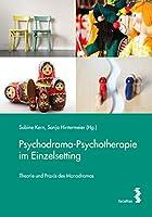 Psychodrama-Psychotherapie im Einzelsetting: Theorie und Praxis des Monodramas
