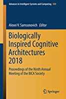 Biologically Inspired Cognitive Architectures 2018: Proceedings of the Ninth Annual Meeting of the BICA Society (Advances in Intelligent Systems and Computing)