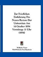 Zur Feierlichen Einfuhrung Des Neuen Rectors Der Universitat: Am 14 October 1894 Vormittags 11 Uhr (1894)
