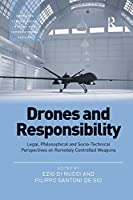 Drones and Responsibility: Legal, Philosophical and Socio-Technical Perspectives on Remotely Controlled Weapons (Emerging Technologies, Ethics and International Affairs)