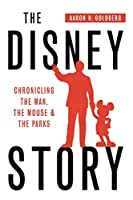 The Disney Story: Chronicling the Man, the Mouse and the Parks