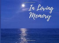 In Loving Memory: Beach Funeral Guess Book Celebration Of Life Memorial Service Book To Write Sympathy Thoughts Memories And Condolence To Be Remembered By The Loved Ones