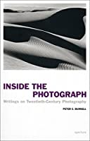 Peter C. Bunnell: Inside the Photograph: Writings on Twentieth-Century Photography (Aperture Ideas)