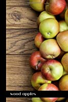 wood apples: small lined Apple Fruit Notebook / Travel Journal to write in (6'' x 9'') 120 pages