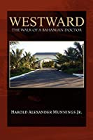 Westward: The Walk of a Bahamian Doctor