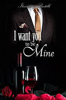 I want you to be mine (part one) by [Bustillo, Itxa]
