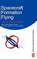 Spacecraft Formation Flying: Dynamics, Control and Navigation (Elsevier Astrodynamics)