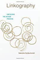 Linkography: Unfolding the Design Process (Design Thinking, Design Theory)