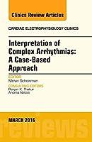 Interpretation of Complex Arrhythmias: A Case-Based Approach, An Issue of Cardiac Electrophysiology Clinics, 1e (The Clinics: Internal Medicine)