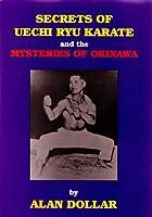 Secrets of Uechi Ryu Karate: And the Mysteries of Okinawa