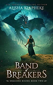 Band of Breakers: Dragons Rising Book Two: An Epic Fantasy by [Klapheke, Alisha]