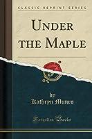 Under the Maple (Classic Reprint)