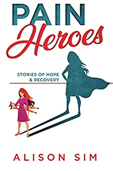 [Alison, Sim]のPain Heroes: Stories of Hope and Recovery (English Edition)