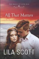 All That Matters: A Sweet Romance (The Magic of Love Isle)