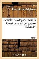 Annales Des Départemens de l'Ouest Pendant Ces Guerres, Tome 3 (Histoire)
