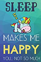 Sleep Makes Me Happy You Not So Much: Funny Cute Journal and Notebook for Boys Girls Men and Women of All Ages. Lined Paper Note Book.