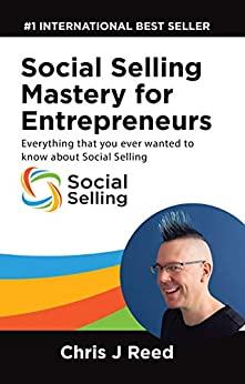 Social Selling Mastery for Entrepreneurs: Everything You Ever Wanted To Know About Social Selling by [Reed, Chris J]