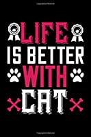 Life Is Better With A Cat: Best cat journal notebook for cat lovers for multiple purpose like writing notes, plans and ideas. Perfect cat quotes notebook gifts for cat lovers