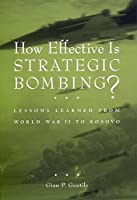 How Effective is Strategic Bombing?: Lessons Learned From World War II to Kosovo (NYU Press Women's Classics)