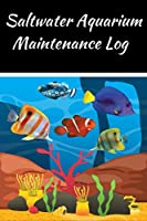 Saltwater Aquarium Maintenance Log: Customized Compact Saltwater Aquarium Care Logging Book, Thoroughly Formatted, Great For Tracking & Scheduling Routine Maintenance, Including Water Chemistry, Fish Health & Much More (120 Pages).