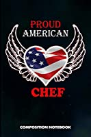 Proud American Chef: Composition Notebook, Birthday Journal for Restaurant Trained Cooks to write on