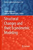 Structural Changes and their Econometric Modeling (Studies in Computational Intelligence Book 808) (English Edition)