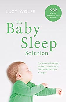 The Baby Sleep Solution: The stay and support method to help your baby sleep through the night by [Wolfe, Lucy]